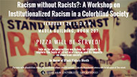 Racism without racists? A workshop on insitutionalized racism in a colorblind society February 28, 2018 at 1 - 2  p.m. in Madla Bulding, Room 207
